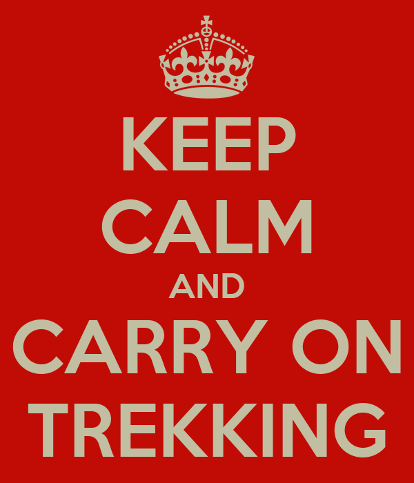KEEP CALM AND CARRY ON TREKKING
