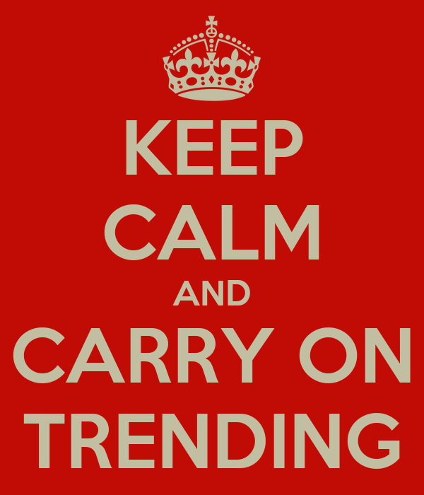 KEEP CALM AND CARRY ON TRENDING