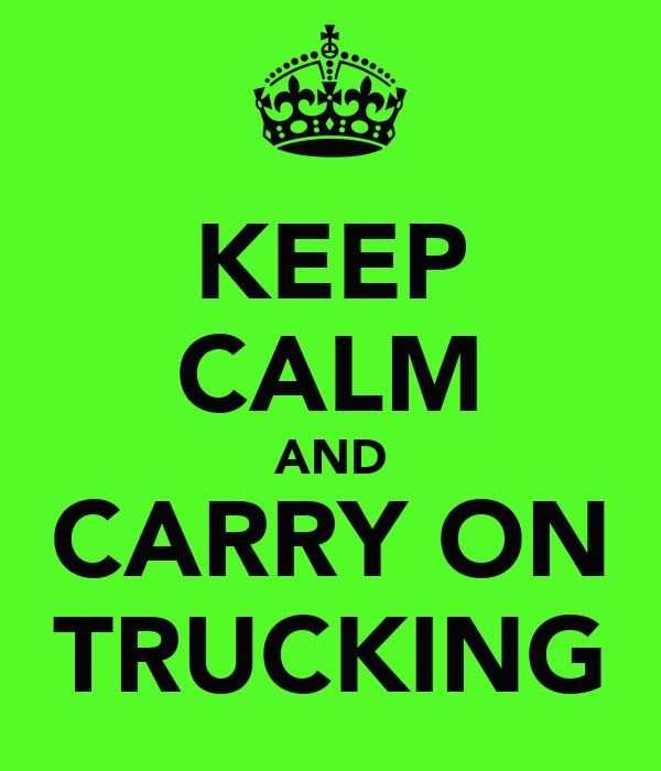 KEEP CALM AND CARRY ON TRUCKING