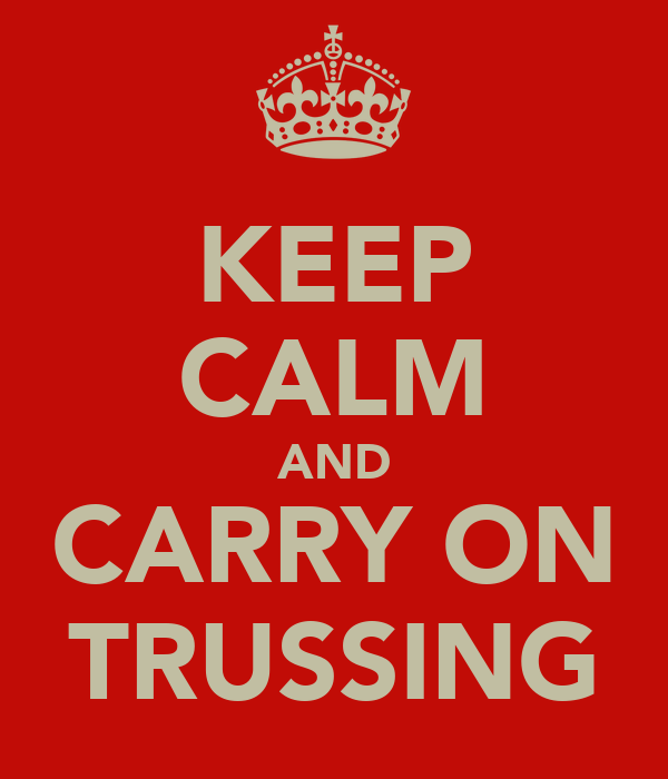 KEEP CALM AND CARRY ON TRUSSING