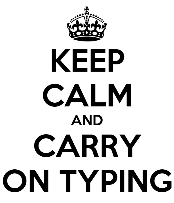 KEEP CALM AND CARRY ON TYPING