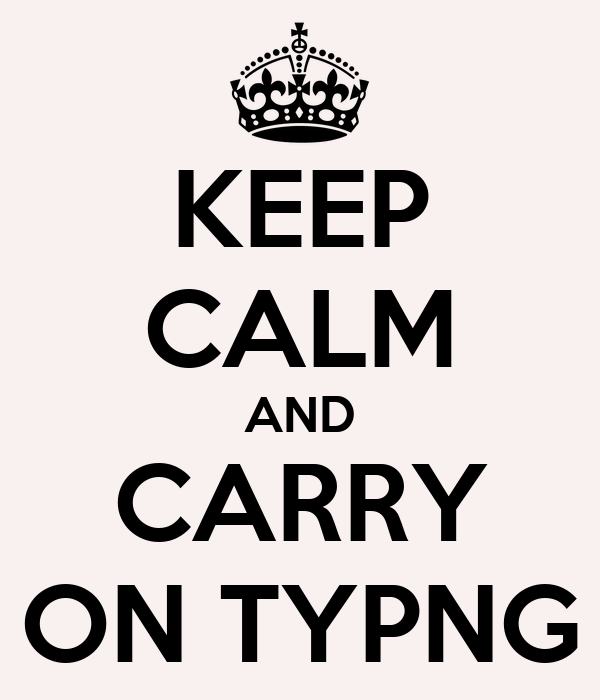 KEEP CALM AND CARRY ON TYPNG