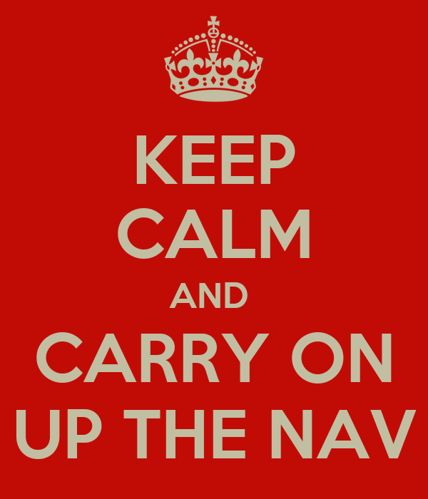 KEEP CALM AND  CARRY ON UP THE NAV