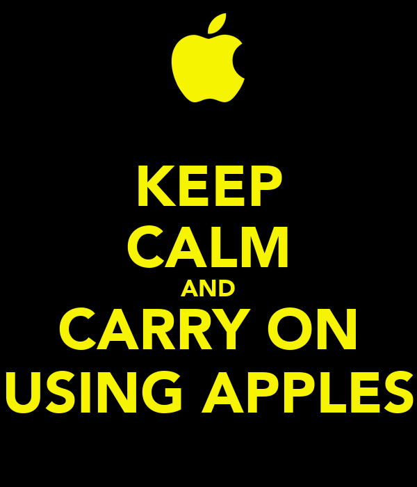 KEEP CALM AND CARRY ON USING APPLES