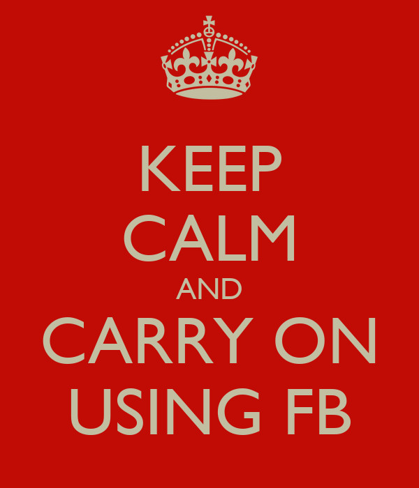 KEEP CALM AND CARRY ON USING FB