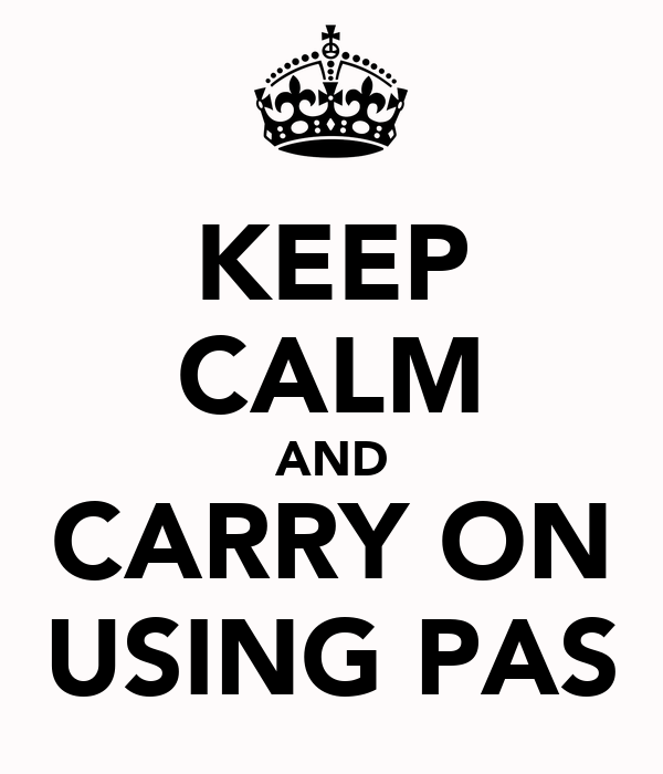 KEEP CALM AND CARRY ON USING PAS