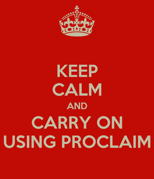 KEEP CALM AND CARRY ON USING PROCLAIM