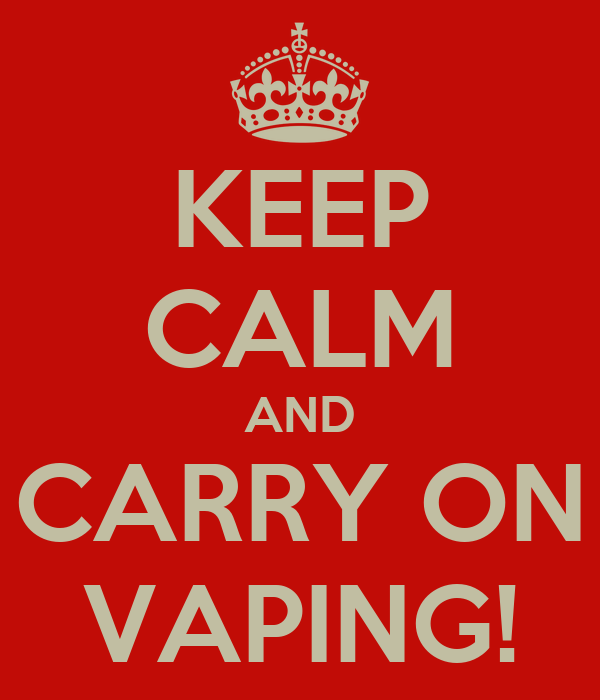 KEEP CALM AND CARRY ON VAPING!