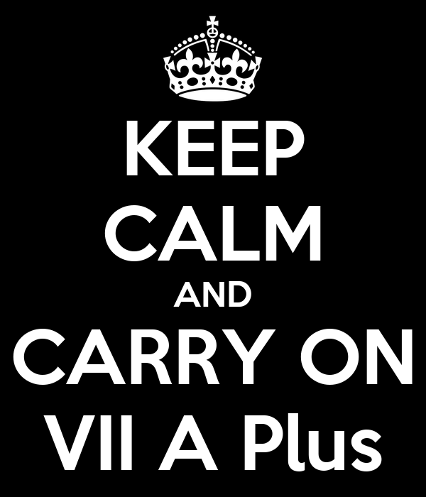 KEEP CALM AND CARRY ON VII A Plus