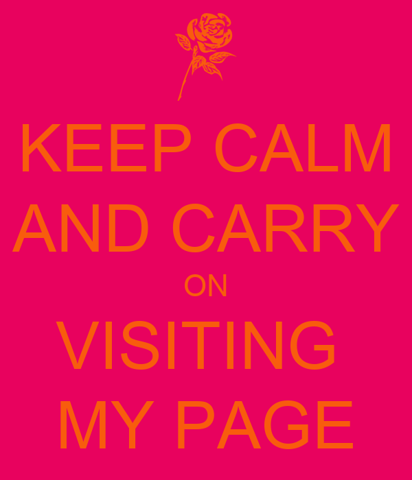 KEEP CALM AND CARRY ON VISITING  MY PAGE