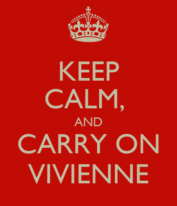 KEEP CALM,  AND CARRY ON VIVIENNE