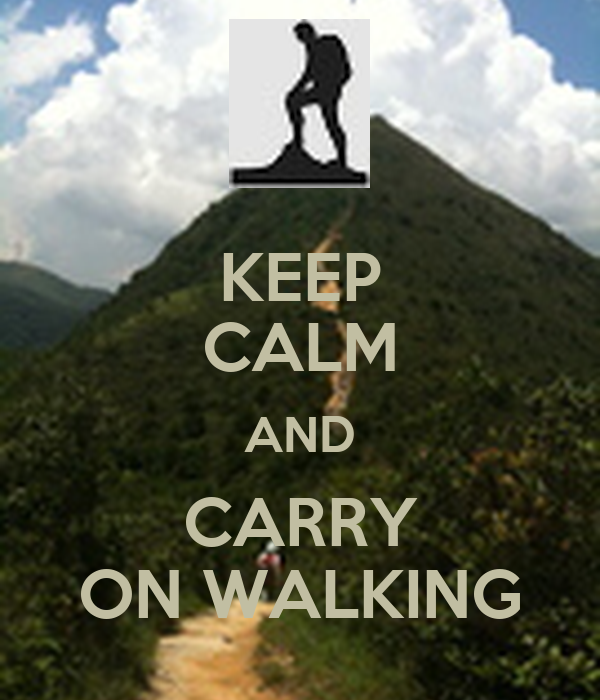 KEEP CALM AND CARRY ON WALKING