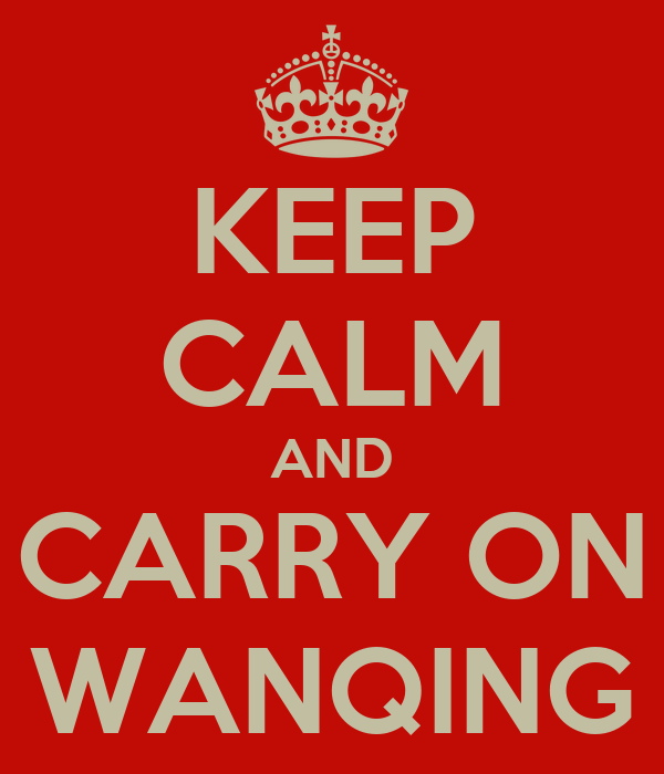 KEEP CALM AND CARRY ON WANQING
