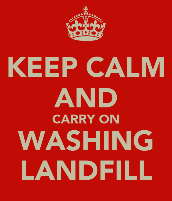 KEEP CALM AND CARRY ON WASHING LANDFILL