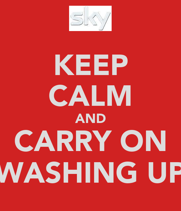 KEEP CALM AND CARRY ON WASHING UP