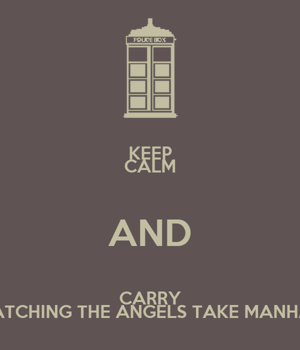 KEEP CALM AND CARRY ON WATCHING THE ANGELS TAKE MANHATTAN