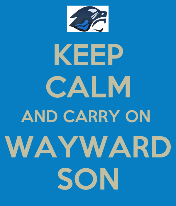 KEEP CALM AND CARRY ON  WAYWARD SON