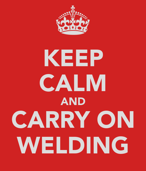KEEP CALM AND CARRY ON WELDING