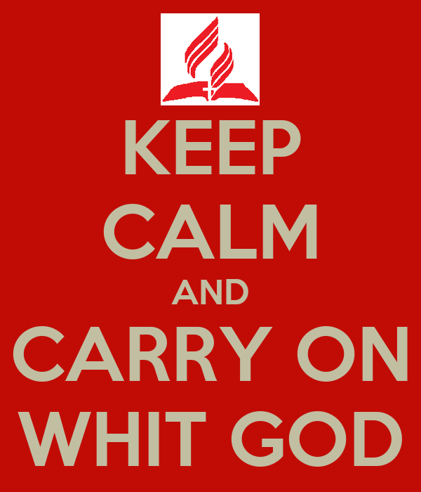 KEEP CALM AND CARRY ON WHIT GOD