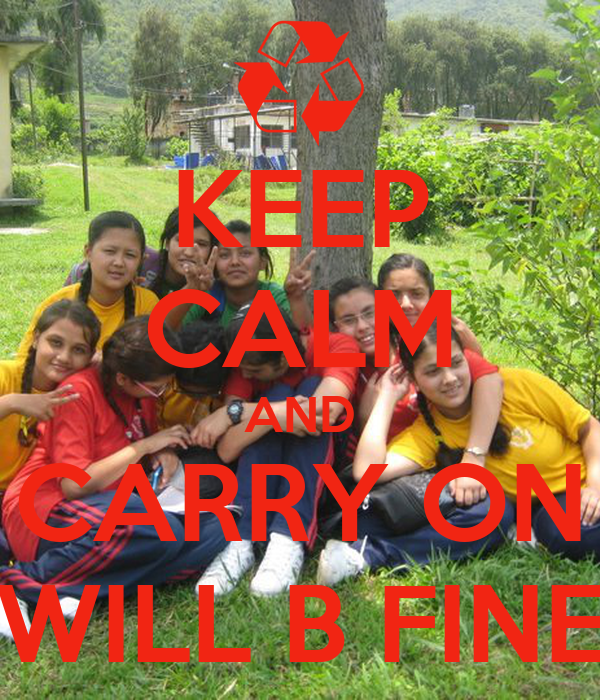 KEEP CALM AND CARRY ON WILL B FINE
