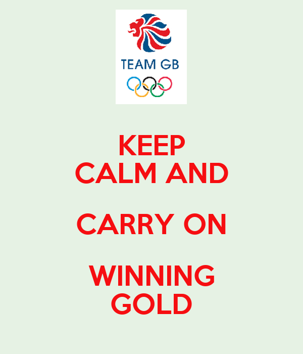 KEEP CALM AND CARRY ON WINNING GOLD