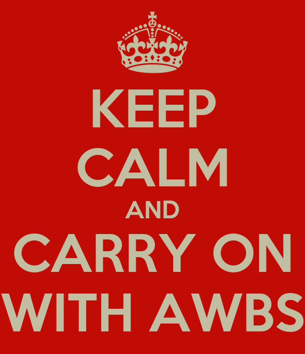 KEEP CALM AND CARRY ON WITH AWBS