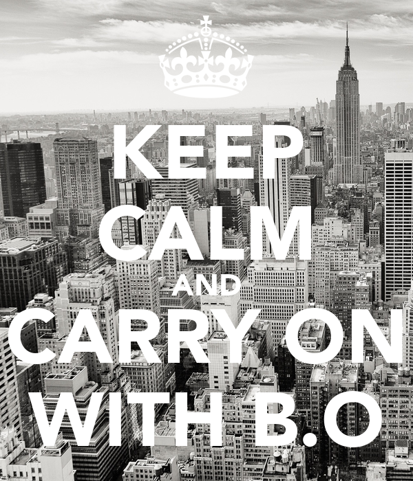 KEEP CALM AND CARRY ON WITH B.O