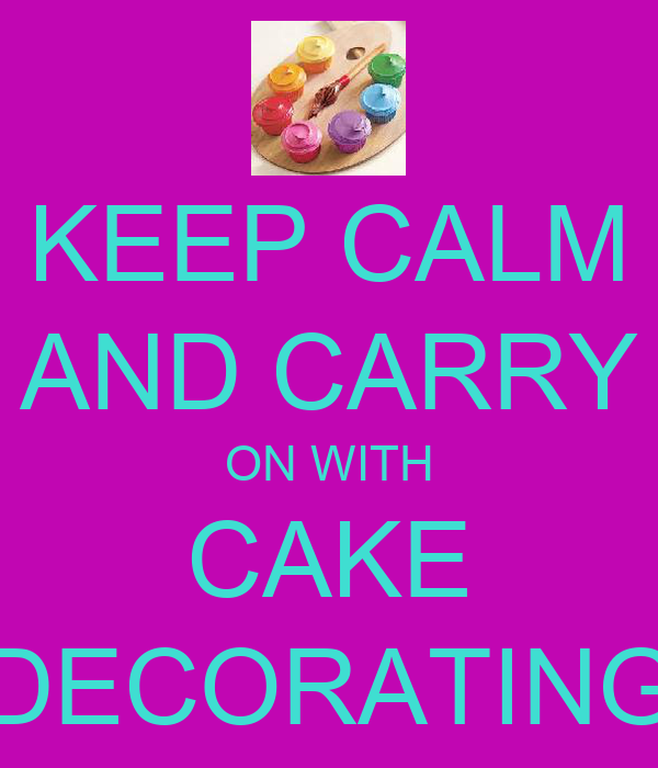 KEEP CALM AND CARRY ON WITH CAKE DECORATING