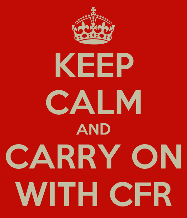 KEEP CALM AND CARRY ON WITH CFR