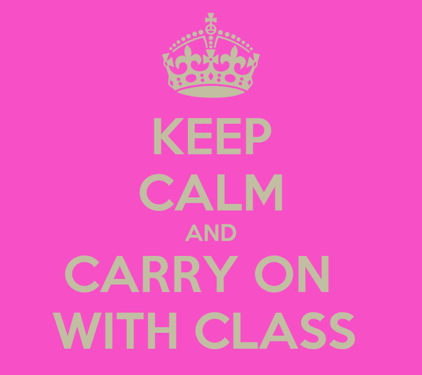 KEEP CALM AND CARRY ON   WITH CLASS
