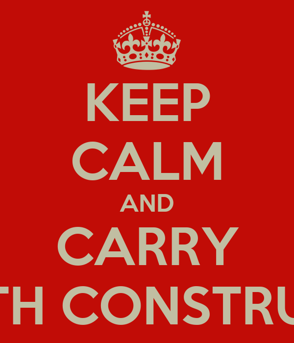 KEEP CALM AND CARRY ON WITH CONSTRUCTION
