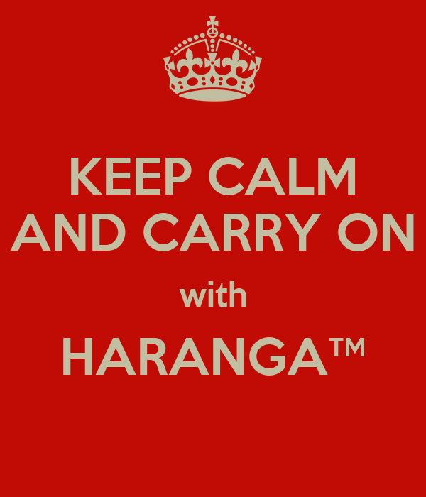KEEP CALM AND CARRY ON with HARANGA™