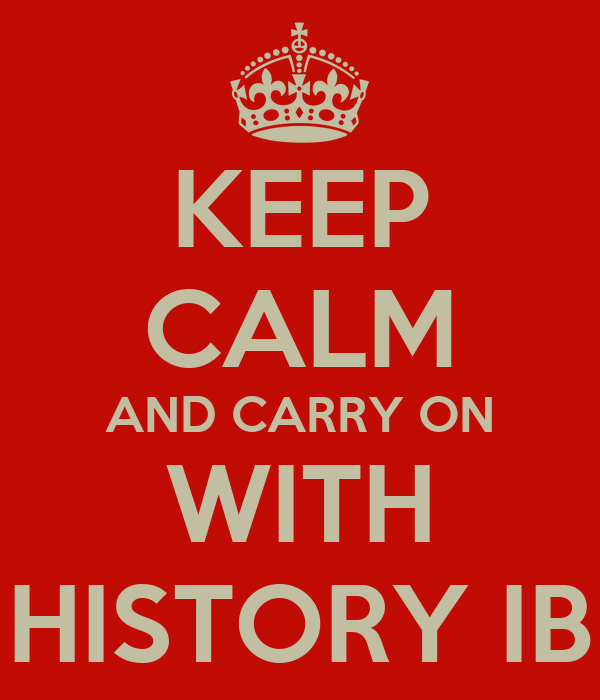 KEEP CALM AND CARRY ON WITH HISTORY IB