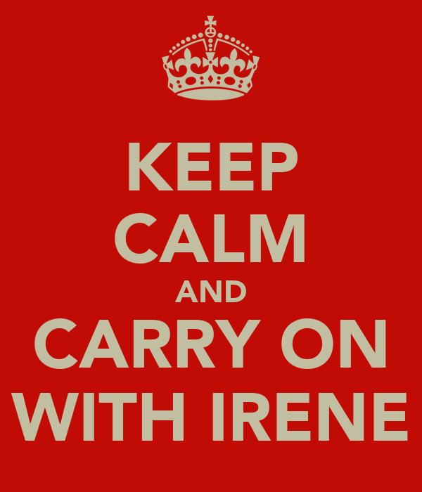 KEEP CALM AND CARRY ON WITH IRENE