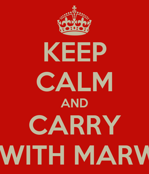 KEEP CALM AND CARRY ON WITH MARWAN