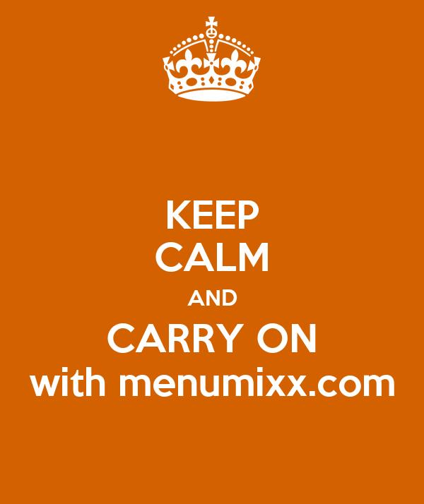 KEEP CALM AND CARRY ON with menumixx.com