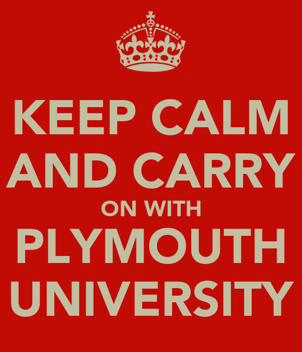 KEEP CALM AND CARRY ON WITH PLYMOUTH UNIVERSITY