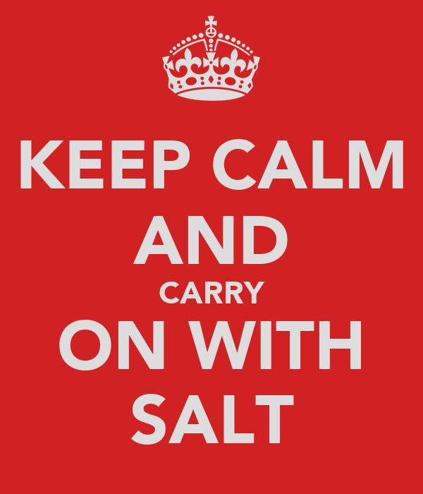 KEEP CALM AND CARRY ON WITH SALT