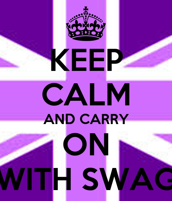 KEEP CALM AND CARRY ON WITH SWAG