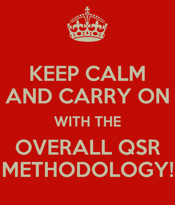 KEEP CALM AND CARRY ON WITH THE OVERALL QSR METHODOLOGY!