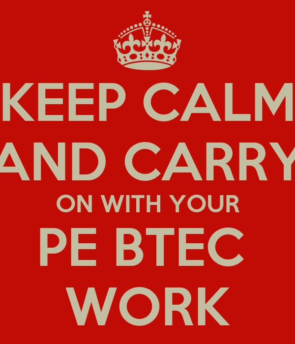 KEEP CALM AND CARRY ON WITH YOUR PE BTEC  WORK