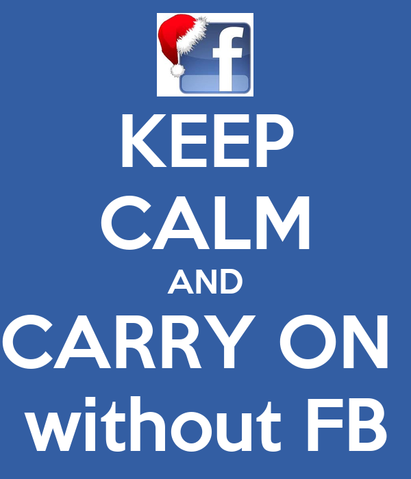 KEEP CALM AND CARRY ON  without FB