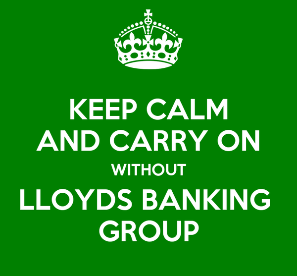 KEEP CALM AND CARRY ON WITHOUT LLOYDS BANKING  GROUP