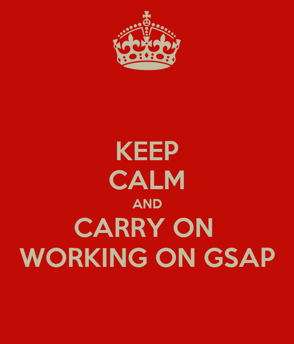 KEEP CALM AND CARRY ON  WORKING ON GSAP