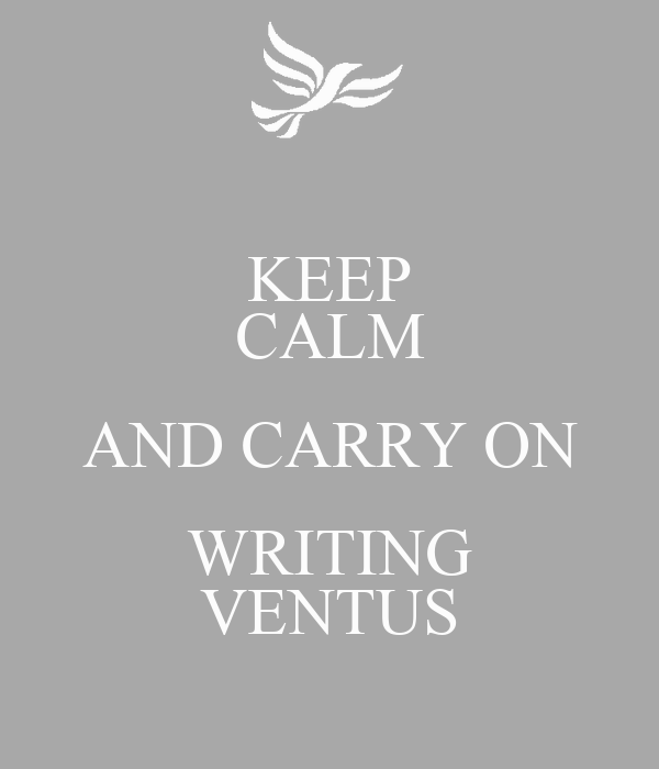 KEEP CALM AND CARRY ON WRITING VENTUS