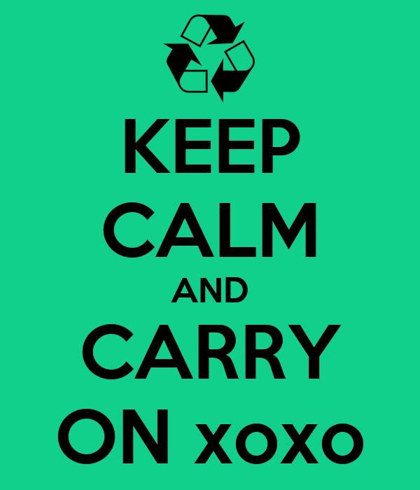 KEEP CALM AND CARRY ON xoxo