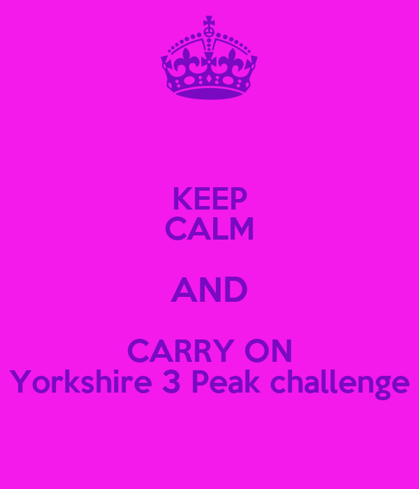 KEEP CALM AND CARRY ON Yorkshire 3 Peak challenge