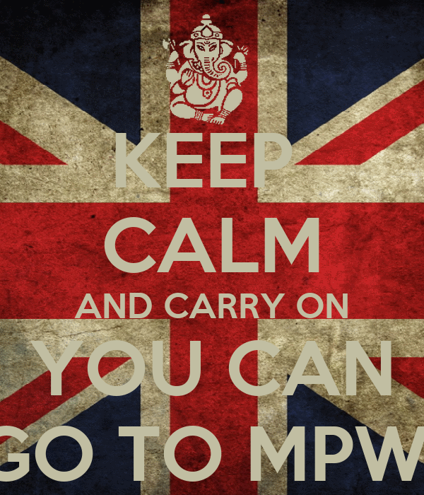 KEEP  CALM AND CARRY ON YOU CAN GO TO MPW