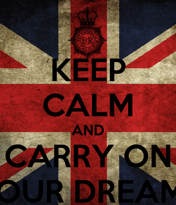 KEEP CALM AND CARRY ON YOUR DREAMS