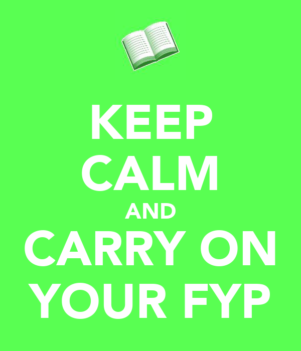KEEP CALM AND CARRY ON YOUR FYP